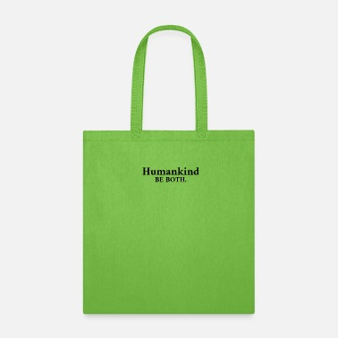Humankind Humankind Be Both. - Tote Bag