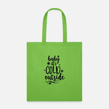 baby it s cold outside - Tote Bag