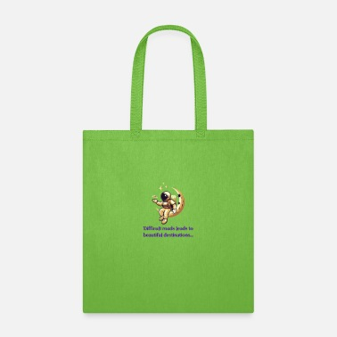 Difficult roads leads to beautiful destinations - Tote Bag