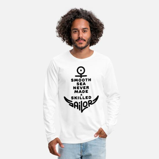 Sailor Long-Sleeve Shirts - Smooth Sea Never Made A Skilled Sailor - Men's Premium Longsleeve Shirt white