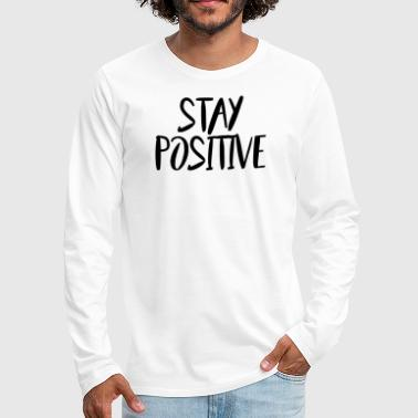 Stay Positive (Script/Black) - Men's Premium Long Sleeve T-Shirt