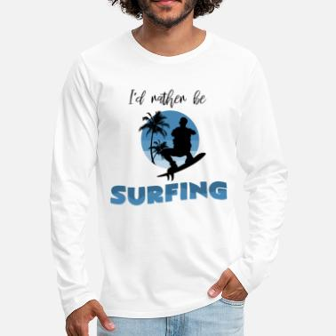 Happy Holidays I'd Rather Be Surfing Saying Cool Surfer Gift - Men's Premium Longsleeve Shirt