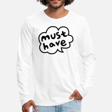 Must Have must have - Men's Premium Longsleeve Shirt