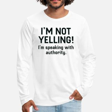 Yell I'm Not Yelling - Men's Premium Longsleeve Shirt