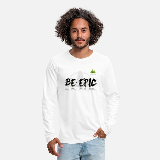 Quote Long-Sleeve Shirts - Be Epic - Men's Premium Longsleeve Shirt white