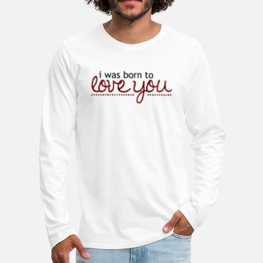 Cuore I was born to love you - Men's Premium Long Sleeve T-Shirt