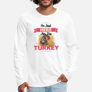 Funny Thanksgiving - I'm Just Here For Turkey - Men's Premium Long Sleeve T-Shirt