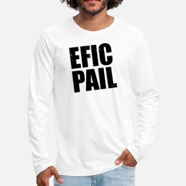 Fail EFIC PAIL an Epic Fail fail - Men's Premium Longsleeve Shirt