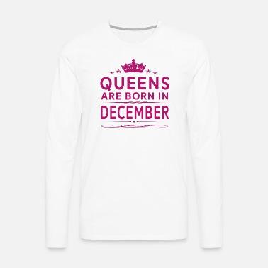 8ed4c1c45 QUEENS ARE BORN IN DECEMBER DECEMBER QUEEN QUOTE Men's Premium T ...