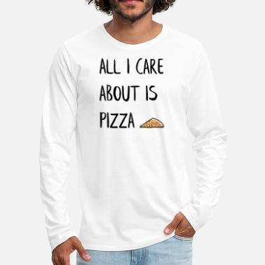 Party All I care about is PIZZA - Men's Premium Long Sleeve T-Shirt