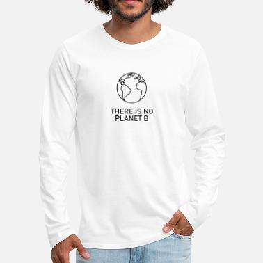 Planet There is no planet B - Men's Premium Longsleeve Shirt