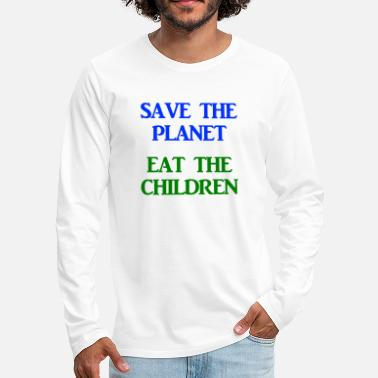 Children Save The Planet Eat The Children AOC Climate - Men's Premium Longsleeve Shirt
