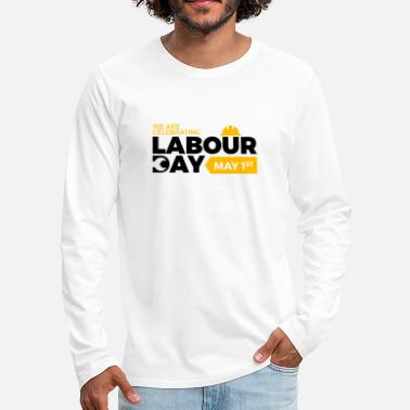 Labour Day Happy Labour day 1st may - Men's Premium Longsleeve Shirt
