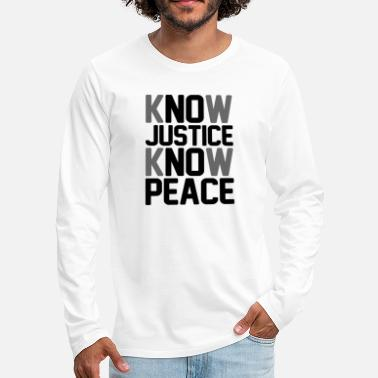 Know Justice No Know Justice Know Peace - Men's Premium Longsleeve Shirt