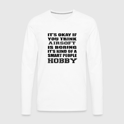 BORING SMART PEOPLE HOBBY GIFT AIRSOFT - Men's Premium Long Sleeve T-Shirt