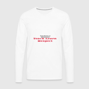 Teachers & Students Teach Learn Respect - Men's Premium Long Sleeve T-Shirt