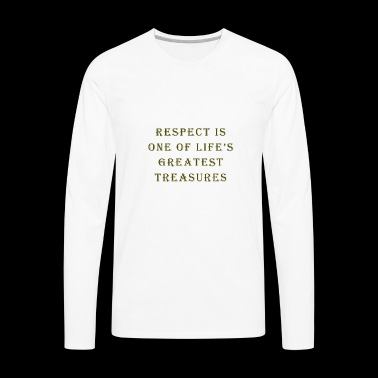 Respect is one life's greatest treasures - Men's Premium Long Sleeve T-Shirt