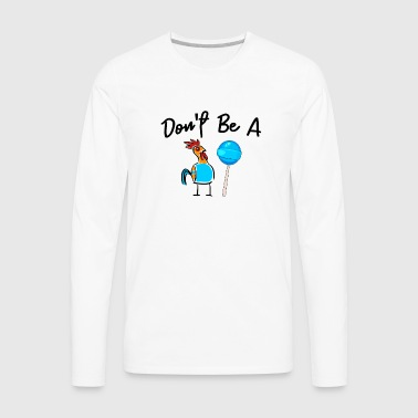 Dont Be A Sucker Funny Fathers Day - Men's Premium Long Sleeve T-Shirt