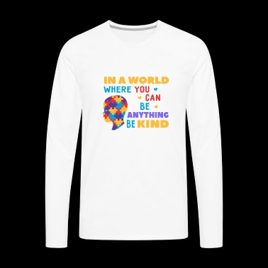 In a world where you can be anything, be kind. - Men's Premium Long Sleeve T-Shirt