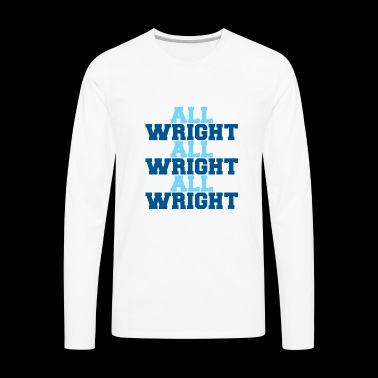 all wright - Men's Premium Long Sleeve T-Shirt