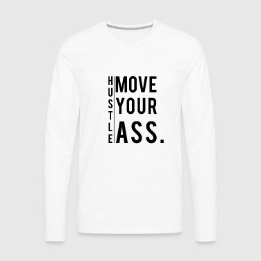 Hustle Move Your Ass - Motivation Inspiration - Men's Premium Long Sleeve T-Shirt
