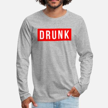 Drunk DRUNK DRUNK - Men's Premium Long Sleeve T-Shirt