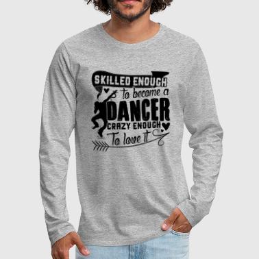 Love Being A Dancer Shirt - Men's Premium Long Sleeve T-Shirt