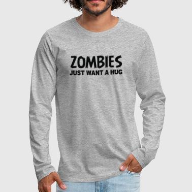 ZOMBIES JUST WANT A HUG - Men's Premium Long Sleeve T-Shirt