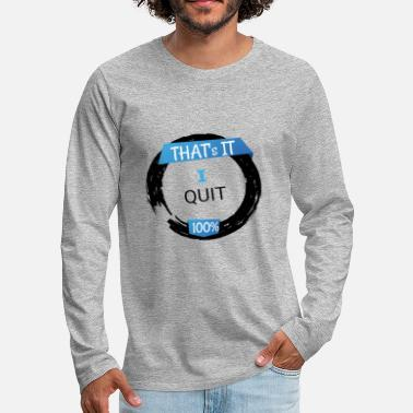 That's It I Quit - Quit the Job - Resignation - Men's Premium Longsleeve Shirt