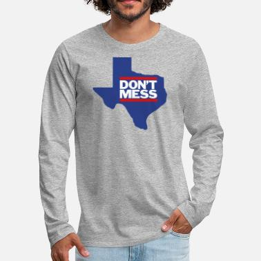 Texas Don't Mess with Texas - Men's Premium Longsleeve Shirt