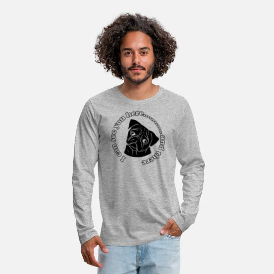 Pug Long-Sleeve Shirts - I CAN SEE YOU HERE AND THERE - Men's Premium Longsleeve Shirt heather gray