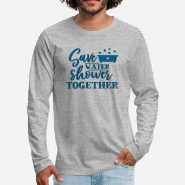 Save Water and Shower together - Men's Premium Longsleeve Shirt