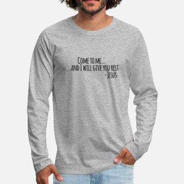 Bible Verse Come to Me And I will Give You Rest - Men's Premium Longsleeve Shirt