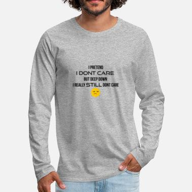 I Do Not Care I do not care - Men's Premium Longsleeve Shirt