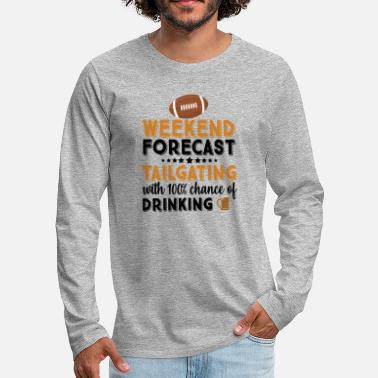Pigskin Weekend Forecast Tailgating 100% Chance of - Men's Premium Longsleeve Shirt