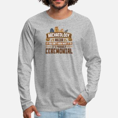 Ceremonial Archaeology Major Probably Ceremonial - Men's Premium Long Sleeve T-Shirt