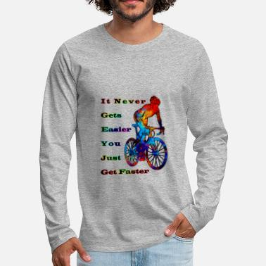 It never gets easier you just get faster - Men's Premium Longsleeve Shirt