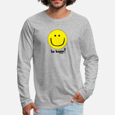 Happy Be Happy Smiley Face - Men's Premium Long Sleeve T-Shirt