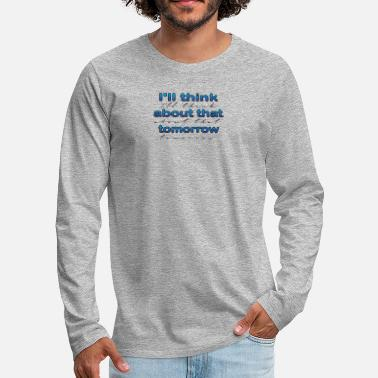 Wind I ll think about that tomorrow - Men's Premium Longsleeve Shirt