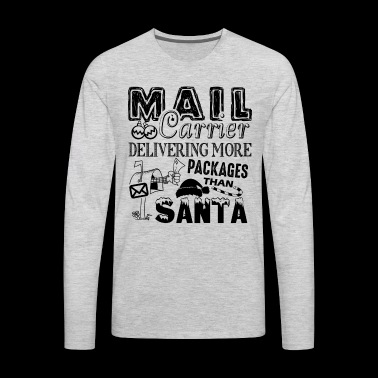 Mail Carrier More Packages Than Santa Shirt - Men's Premium Long Sleeve T-Shirt