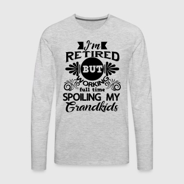 Working Full Time Spoiling Grandfather Shirt - Men's Premium Long Sleeve T-Shirt
