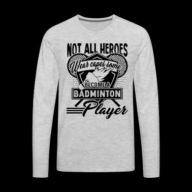Become A Badminton Player Shirt - Men's Premium Long Sleeve T-Shirt