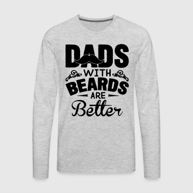 Dads With Beards Are Better Shirt - Men's Premium Long Sleeve T-Shirt