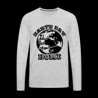 Earth Day Ideas For Your Home Shirt - Men's Premium Long Sleeve T-Shirt