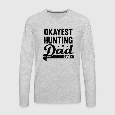 Okayest Hunting Dad Shirt - great gift for Daddy - Men's Premium Long Sleeve T-Shirt