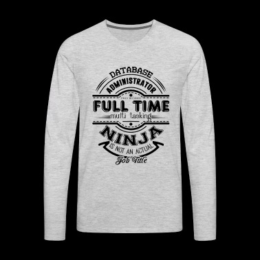 Database Administrator Full Time Shirt - Men's Premium Long Sleeve T-Shirt
