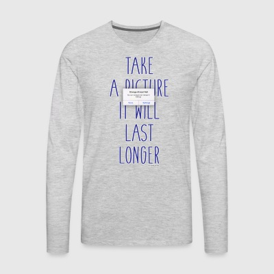 Funny Take A Picture Saying - Men's Premium Long Sleeve T-Shirt