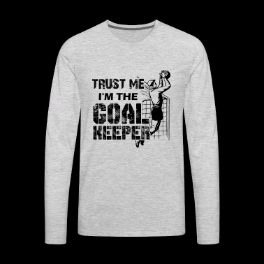 Goalkeeper Shirt - I'm The Goalkeeper T shirt - Men's Premium Long Sleeve T-Shirt