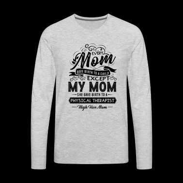 Physical Therapist Mom Shirt - Men's Premium Long Sleeve T-Shirt