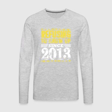 Refusing To Grow Up Since 2013 Vintage Old Is Gold - Men's Premium Long Sleeve T-Shirt